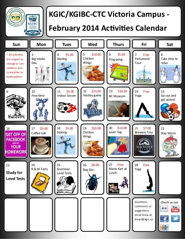 KGIC/KGIBC-CTC Victoria Campus February 2014 Activities Calendar Sun  Mon  Tues  Wed  Thurs  Fri  Sat  * All activities ar...