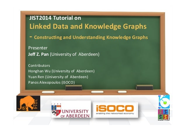 JIST2014	   Tutorial	   on	   	    Linked	   Data	   and	   Knowledge	   Graphs	    -­‐	   ConstrucAng	   and	   Understan...