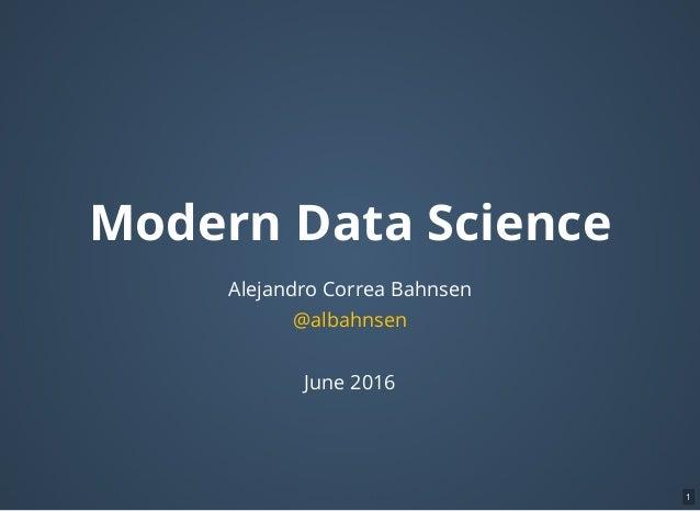 Modern Data Science Alejandro Correa Bahnsen June 2016 @albahnsen 1