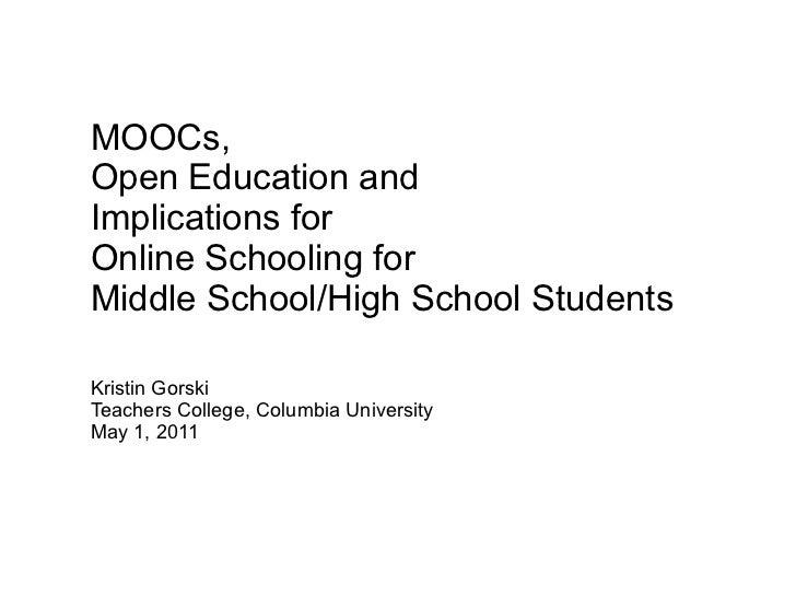 MOOCs,Open Education andImplications forOnline Schooling forMiddle School/High School StudentsKristin GorskiTeachers Colle...