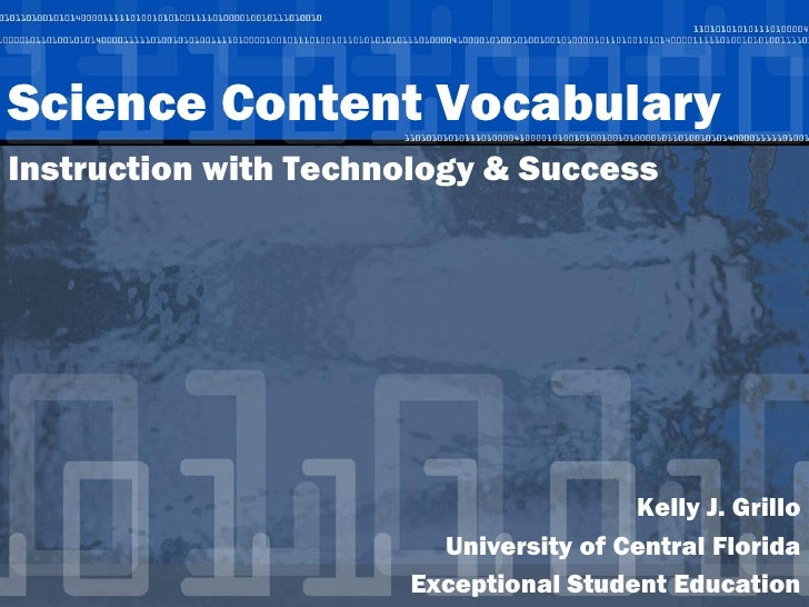 Science Content Vocabulary Instruction with Technology & Success                                            Kelly J. Grill...