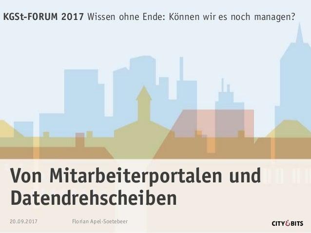 Von Mitarbeiterportalen und Datendrehscheiben KGSt-FORUM 2017 Wissen ohne Ende: Können wir es noch managen? 20.09.2017 Flo...
