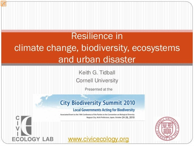 Keith G. Tidball Cornell University Resilience in climate change, biodiversity, ecosystems and urban disaster LAB www.civi...