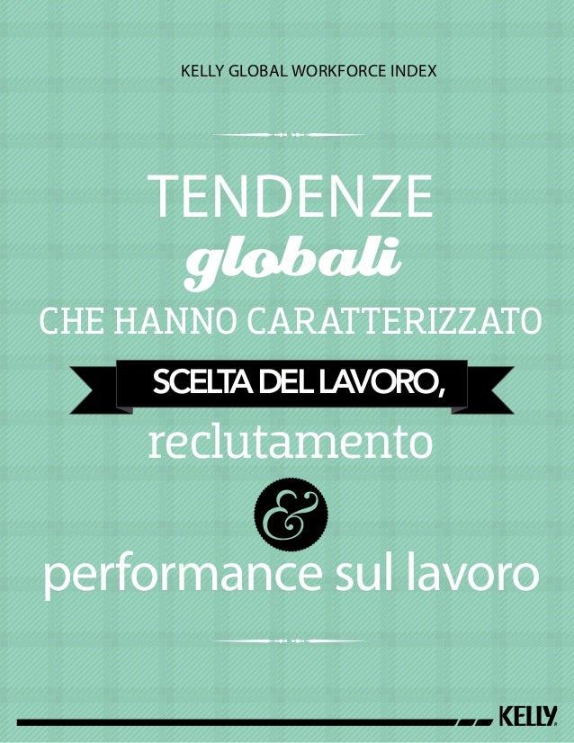 1 KELLY GLOBAL WORKFORCE INDEX TENDENZE globali CHE HANNO CARATTERIZZATO SCELTADELLAVORO, reclutamento performance sul lav...