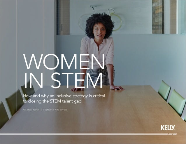 WOMEN IN STEMHow and why an inclusive strategy is critical to closing the STEM talent gap Key Global Workforce Insights fr...