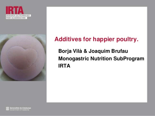 Additives for happier poultry. Borja Vilà & Joaquim Brufau Monogastric Nutrition SubProgram IRTA