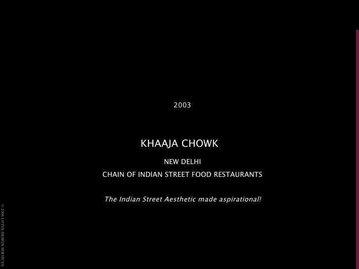 <ul><li>2003 </li></ul><ul><li>KHAAJA CHOWK   </li></ul><ul><li>NEW DELHI </li></ul><ul><li>CHAIN OF INDIAN STREET FOOD RE...