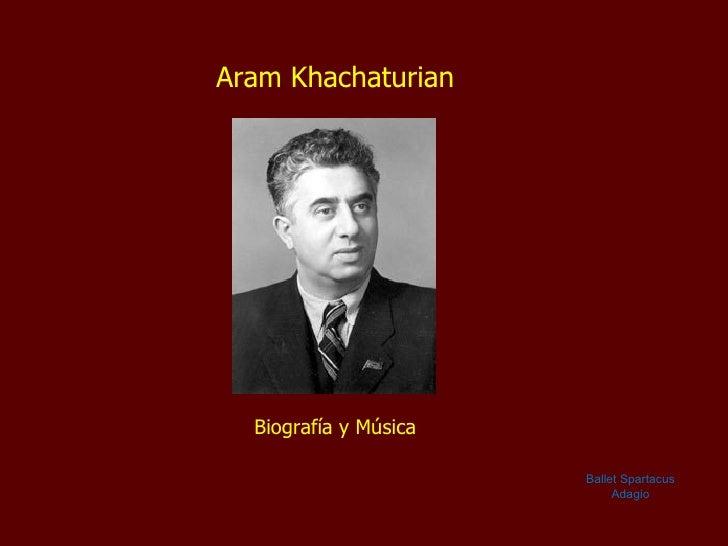 Aram Khachaturian Biografía y Música Ballet Spartacus Adagio