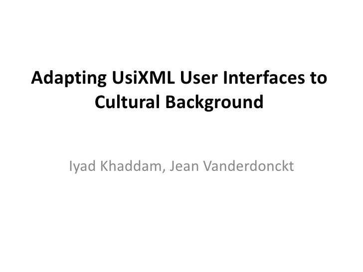 Adapting UsiXML User Interfaces to Cultural Background<br />IyadKhaddam, Jean Vanderdonckt<br />