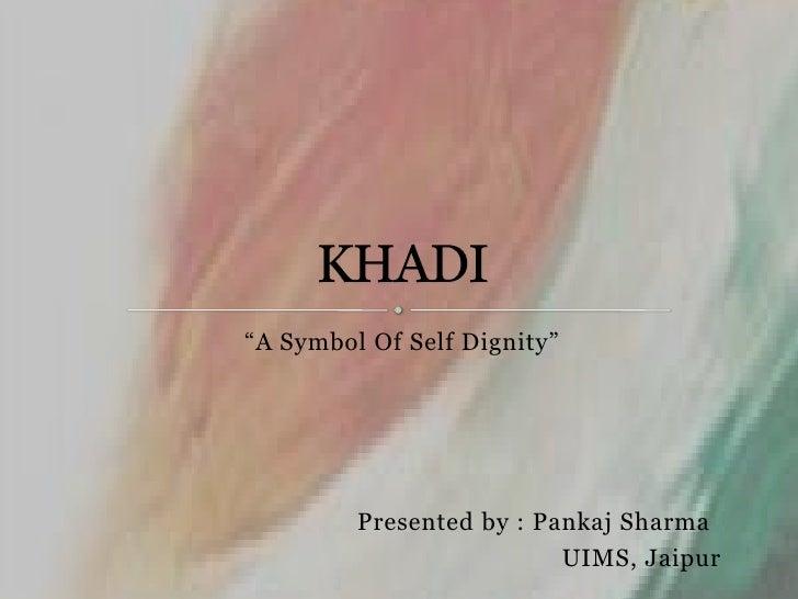 """A Symbol Of Self Dignity""<br />Presented by : PankajSharma<br />UIMS, Jaipur<br />KHADI<br />"