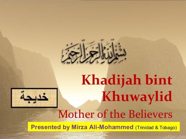 Khadijah bintKhuwaylidMother of the BelieversPresented by Mirza Ali-Mohammed (Trinidad & Tobago)