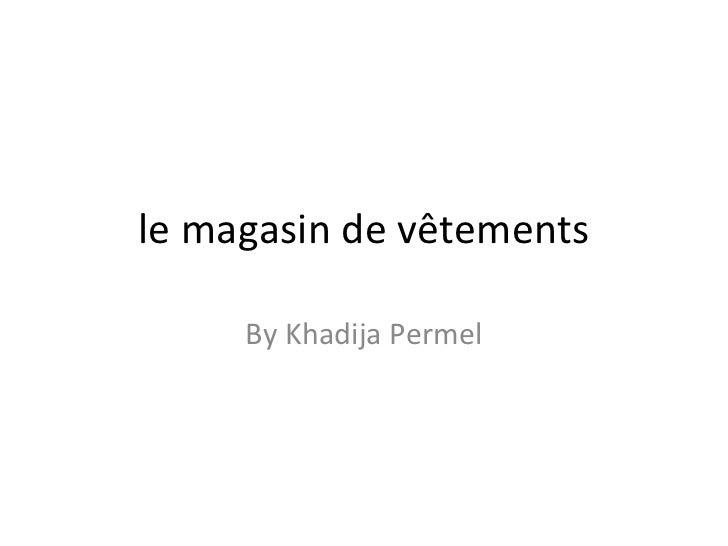 le magasin de vêtements By Khadija Permel
