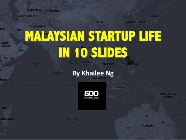 MALAYSIAN STARTUP LIFEIN 10 SLIDESBy Khailee Ng