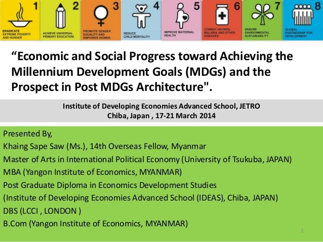 """Economic and Social Progress toward Achieving the Millennium Development Goals (MDGs) and the Prospect in Post MDGs Archi..."