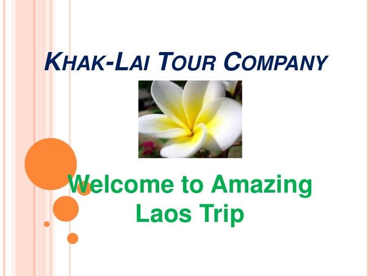 KHAK-LAI TOUR COMPANY Welcome to Amazing      Laos Trip