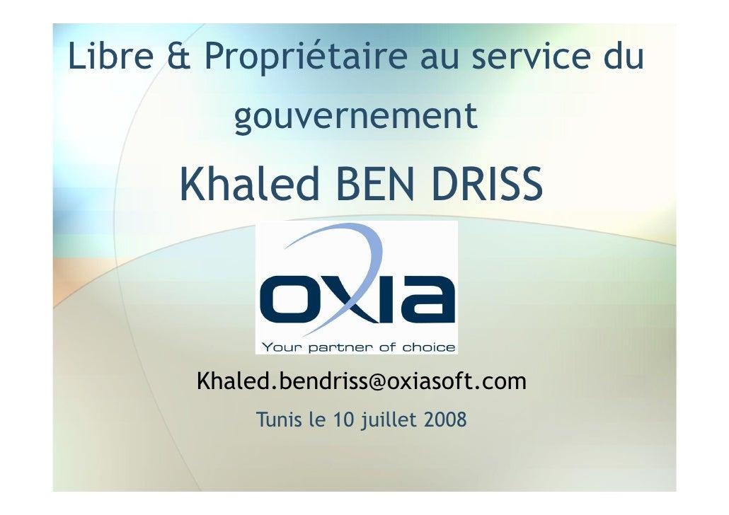 Libre & Propriétaire au service du           gouvernement       Khaled BEN DRISS           Khaled.bendriss@oxiasoft.com   ...