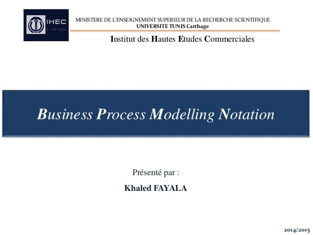 Business Process Modelling Notation 2014/2015 MINISTERE DE L'ENSEIGNEMENT SUPERIEUR DE LA RECHERCHE SCIENTIFIQUE UNIVERSIT...