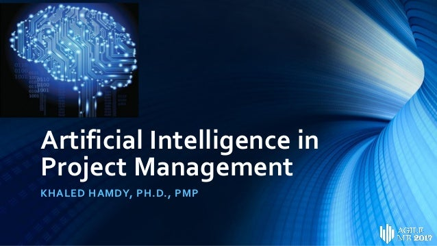 Artificial Intelligence in Project Management KHALED HAMDY, PH.D., PMP