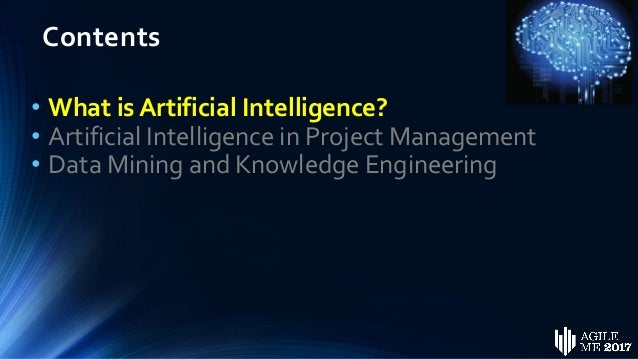 Contents • What is Artificial Intelligence? • Artificial Intelligence in Project Management • Data Mining and Knowledge En...