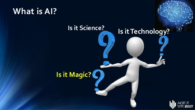 What is AI? Is it Science? Is itTechnology? Is it Magic?