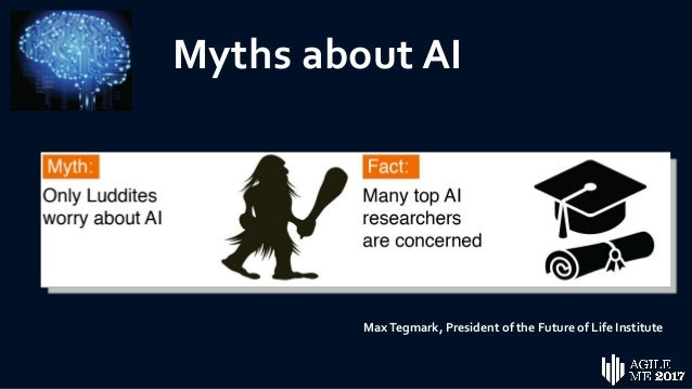 Myths about AI MaxTegmark, President of the Future of Life Institute