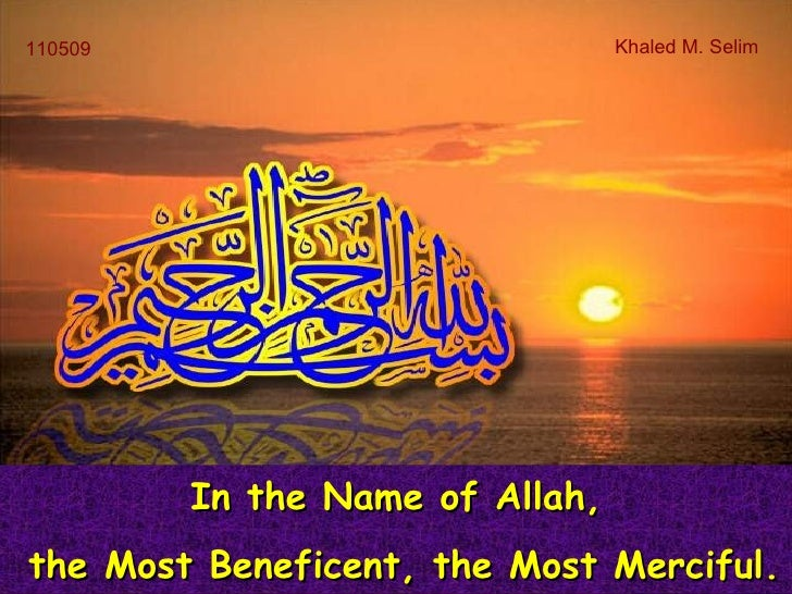 110509                           Khaled M. Selim         In the Name of Allah,the Most Beneficent, the Most Merciful.