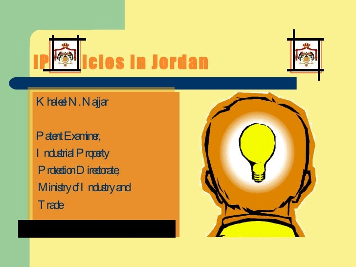 IP Policies in Jordan <ul><li>Khaleel N. Najjar </li></ul><ul><li>Patent Examiner, </li></ul><ul><li>Industrial Property <...