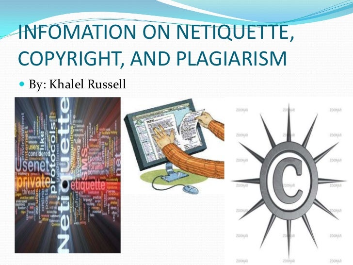 INFOMATION ON NETIQUETTE,COPYRIGHT, AND PLAGIARISM By: Khalel Russell