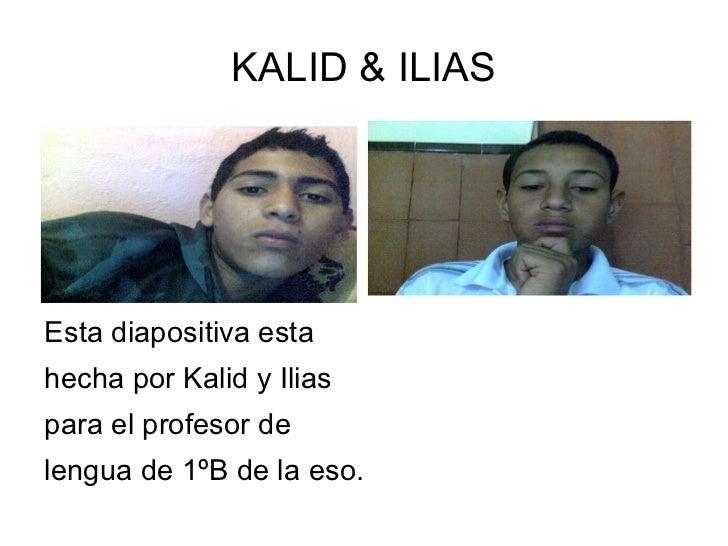 KALID & ILIAS <ul><li>Esta diapositiva esta