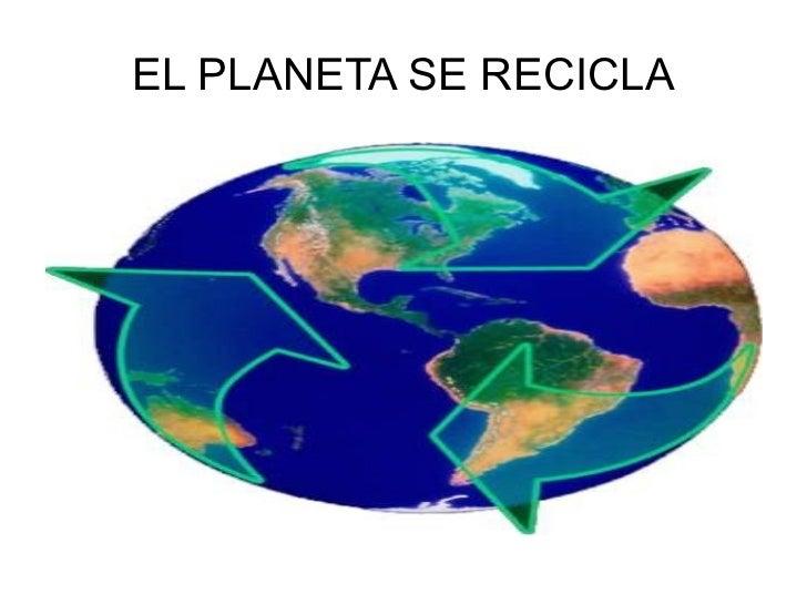 EL PLANETA SE RECICLA
