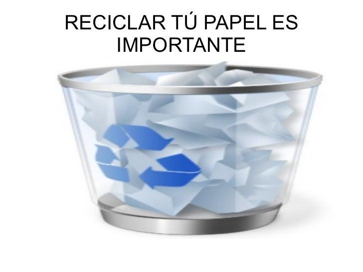 RECICLAR TÚ PAPEL ES IMPORTANTE