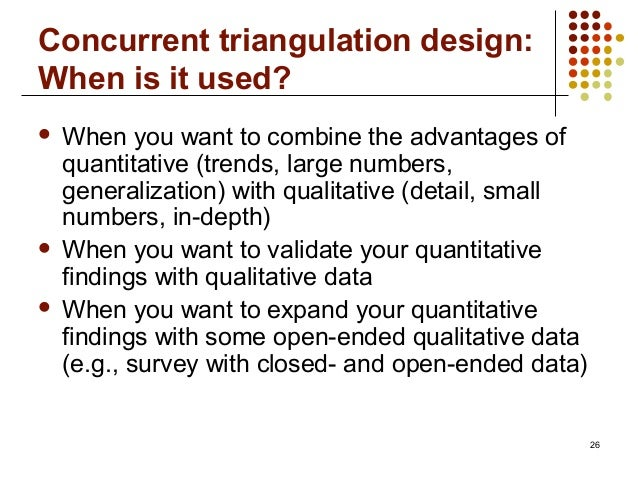 26Concurrent triangulation design:When is it used? When you want to combine the advantages ofquantitative (trends, large ...