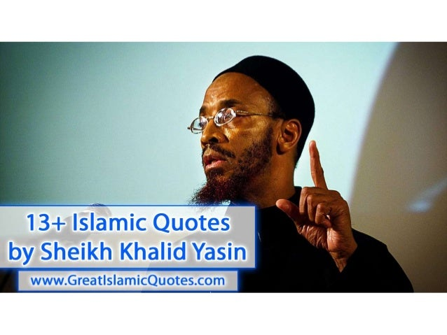 10 Islamic Quotes of Sheikh Khalid Yasin - Inspirational