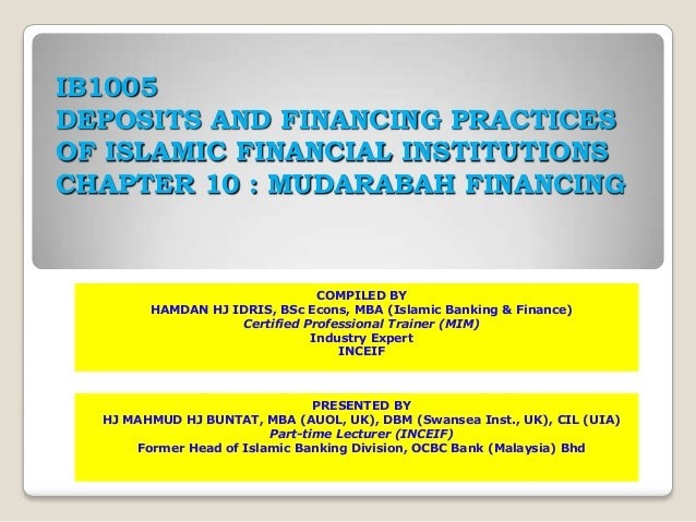 IB1005DEPOSITS AND FINANCING PRACTICESOF ISLAMIC FINANCIAL INSTITUTIONSCHAPTER 10 : MUDARABAH FINANCING                   ...