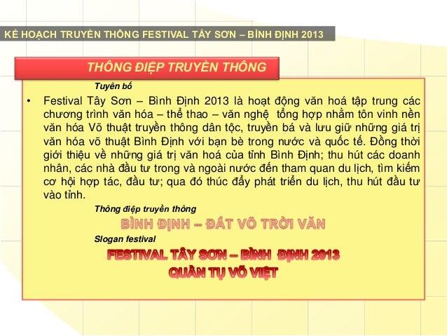 KẾ HOẠCH TRUYỀN THÔNG FESTIVAL TẤY SƠN – BÌNH ĐỊNH 2013  THÔNG ĐIỆP TRUYỀN THÔNG Tuyên bố  •  Festival Tây Sơn – Bình Định...