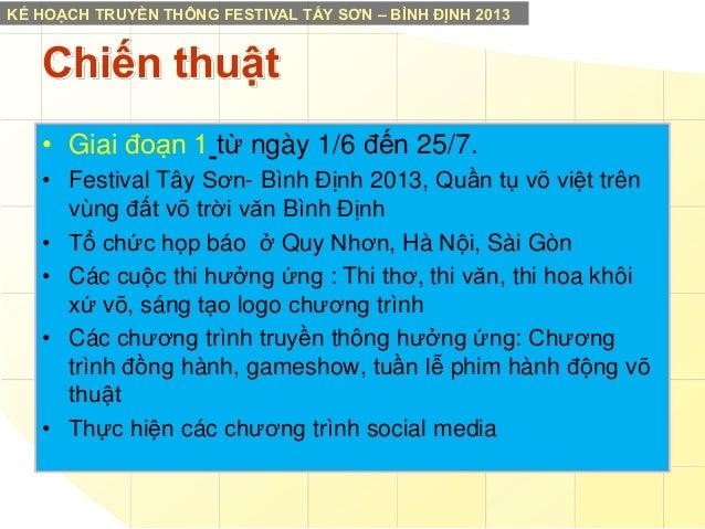 KẾ HOẠCH TRUYỀN THÔNG FESTIVAL TẤY SƠN – BÌNH ĐỊNH 2013  Chiến thuật • Giai đoạn 1 từ ngày 1/6 đến 25/7. • Festival Tây Sơ...
