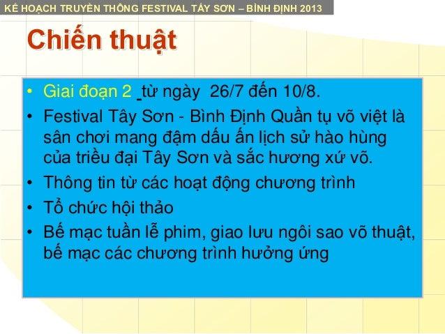 KẾ HOẠCH TRUYỀN THÔNG FESTIVAL TẤY SƠN – BÌNH ĐỊNH 2013  Chiến thuật • Giai đoạn 2 từ ngày 26/7 đến 10/8. • Festival Tây S...