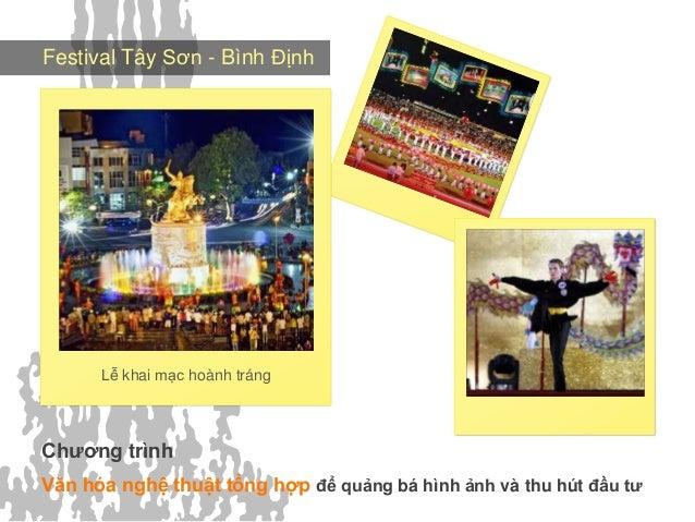 Festival Tây Sơn - Bình Định  Lễ khai mạc hoành tráng  Chƣơng trình Văn hóa nghệ thuật tổng hợp để quảng bá hình ảnh và th...
