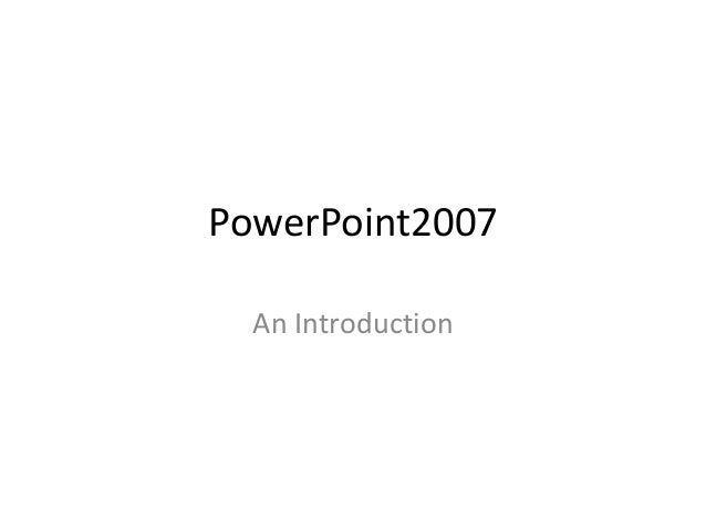 PowerPoint2007 An Introduction