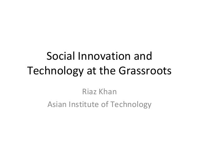 Social Innovation and Technology at the Grassroots Riaz Khan Asian Institute of Technology