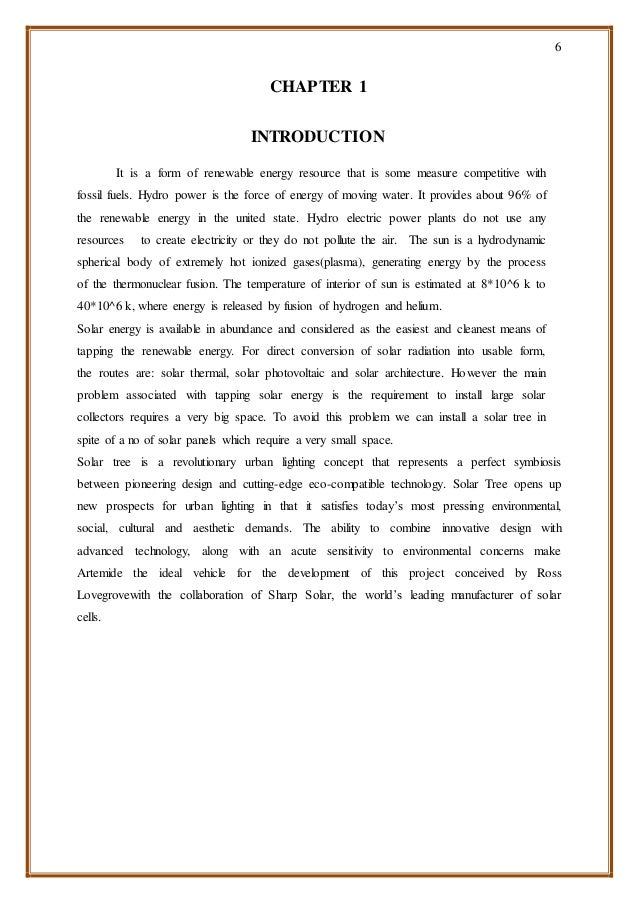 6 CHAPTER 1 INTRODUCTION It is a form of renewable energy resource that is some measure competitive with fossil fuels. Hyd...