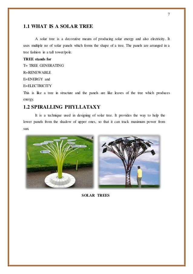 7 1.1 WHAT IS A SOLAR TREE A solar tree is a decorative means of producing solar energy and also electricity. It uses mult...