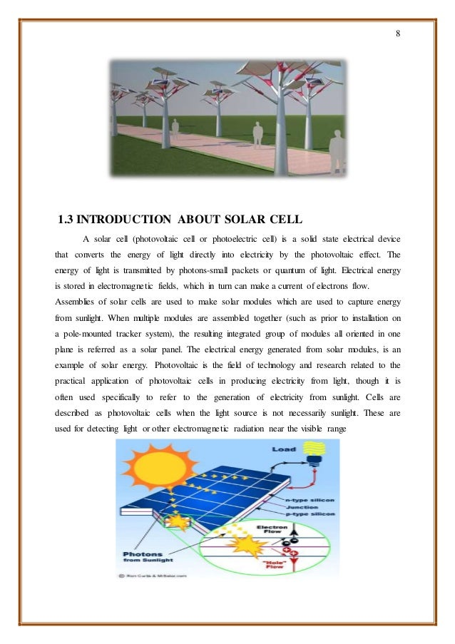 8 1.3 INTRODUCTION ABOUT SOLAR CELL A solar cell (photovoltaic cell or photoelectric cell) is a solid state electrical dev...