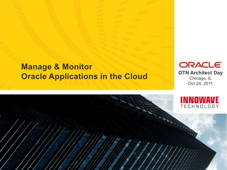 Manage & Monitor                                   OTN Architect DayOracle Applications in the Cloud      Chicago, IL     ...