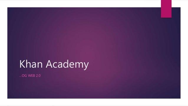 Khan Academy …OG WEB 2.0