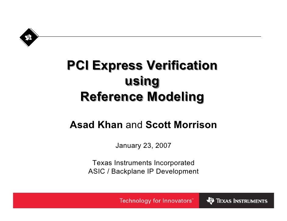 PCI Express Verification         using  Reference Modeling  Asad Khan and Scott Morrison           January 23, 2007      T...
