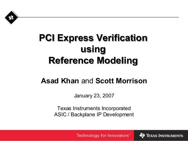 PCI Express VerificationusingReference ModelingPCI Express VerificationusingReference ModelingAsad Khan and Scott Morrison...