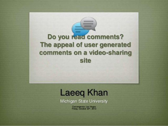 Do you read comments? The appeal of user generated comments on a video-sharing site  Laeeq Khan Michigan State University ...