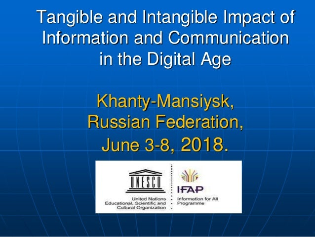 Tangible and Intangible Impact of Information and Communication in the Digital Age Khanty-Mansiysk, Russian Federation, Ju...