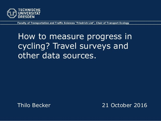 """Faculty of Transportation and Traffic Sciences """"Friedrich List"""", Chair of Transport Ecology How to measure progress in cyc..."""